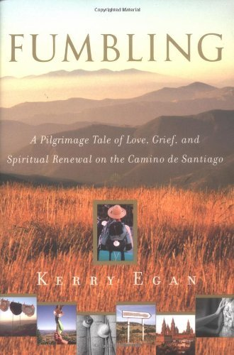 Fumbling: A Pilgrimage Tale of Love, Grief, and Spiritual Renewal on the Camino de Santiago by Kerry Egan (2004-09-28)