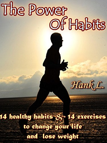 The Power Of Habits: 14 healthy habits and 14 exercises to change your life and lose weight by [L., Hank]