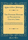 The Pioneer History of Pocahontas County, Iowa: From the Time of Its Earliest Settlement to the Present Time, in Three Periods; I. 1855-1869, Period ... Organization and Early Railway Construction;