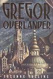 Gregor The Overlander (Underland Chronicles)
