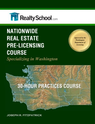 NATIONWIDE REAL ESTATE PRE-LICENSING COURSE: Specializing in Washington: 30-Hour Practices Course