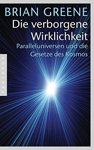 Die verborgene Wirklichkeit: Paralleluniversen und die Gesetze des Kosmos
