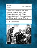 The Constitution of the United States and the Constitutions of Ohio Constitutional Conventions of Ohio and Their Work, C. b. Galbreath, 1287343813
