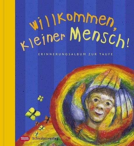 Willkommen, kleiner Mensch!: Erinnerungsalbum zur Taufe - Mit Bildern von Sieger Köder. Sonderausgabe