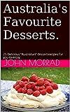 """Australia s Favourite Desserts.: 25 Delicious """"Australian"""" dessert recipes for you to enjoy. (Australia s Favourite Foods.)"""