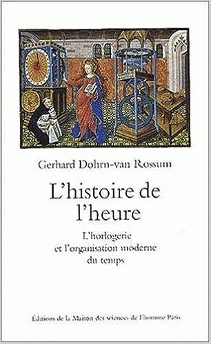 lhistoire de lheure lhorlogerie et lorganisation moderne du temps gerhard dohrn van rossum 9782735107414 amazoncom books