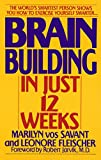 Book cover image for Brain Building in Just 12 Weeks: The World's Smartest Person Shows You How to Exercise Yourself Smarter . . .