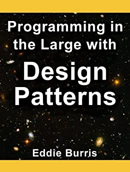 Programming in the Large with Design Patterns by [Burris, Eddie]