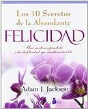 img - for Los diez secretos de la abundante felicidad (Spanish Edition) book / textbook / text book