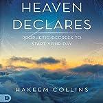 Heaven Declares: Prophetic Decrees to Start Your Day | Hakeem Collins