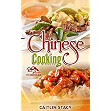Chinese Cooking: Enjoy The Best Collection Of Chinese Dishes Under One Cookbook