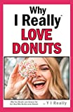 img - for Why I Really Love Donuts: Why You Should Love Donuts Too by a Guy Who Really Loves Donuts book / textbook / text book
