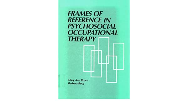 Frames of Reference in Psychosocial Occupational Therapy: Mary Ann ...