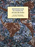 Modernism in Dispute: Art Since the Forties (Modern Art Practices and Debates)