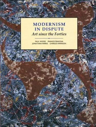 Modernism in Dispute: Art Since the Forties (Modern Art...