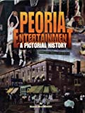 img - for Peoria Entertainment: A pictorial history by Monica Vest Wheeler (2000-05-03) book / textbook / text book
