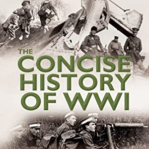 The Concise History of WW1 Audiobook