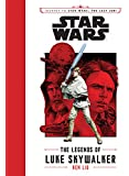 Journey to Star Wars: The Last Jedi The Legends of Luke Skywalker (Star Wars: Journey to Star Wars: The Last Jedi)
