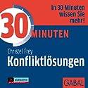 30 Minuten Konfliktlösungen Hörbuch von Christel Frey Gesprochen von: Gilles Karolyi, Sabina Godec, Gordon Piedesack