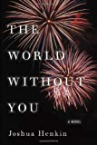 The World Without You, Joshua Henkin, 0375424369