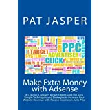 Make Extra Money with Adsense: A Concise, Compact & Fact-Filled Guide to Learn Simple Techniques and Strategies...