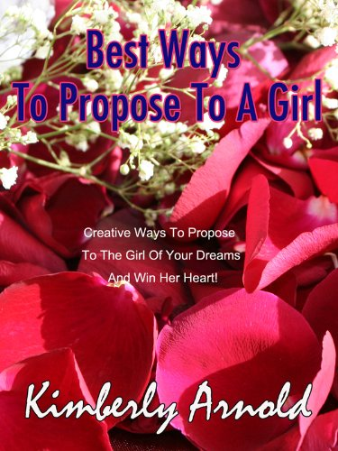 best ways to propose to a girl creative ways to propose to the