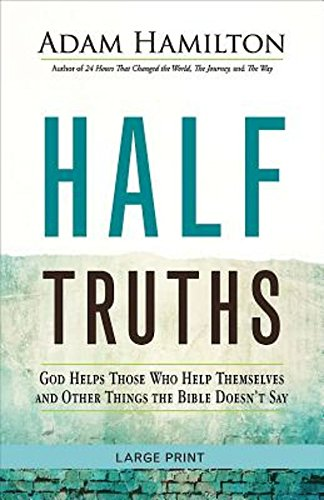 Half Truths [Large Print]: God Helps Those Who Help Themselves And Other Things The Bible Doesn't Say