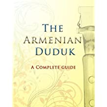 The Armenian Duduk: A Complete Guide