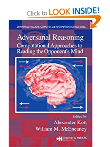 Adversarial Reasoning: Computational Approaches to Reading the Opponents Mind Alexander Kott, William M. Mceneaney