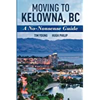 Moving To Kelowna, BC: A No-Nonsense Guide