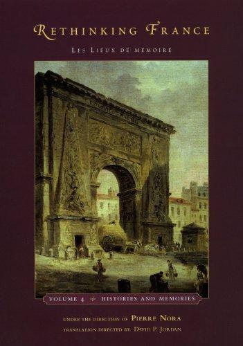 Rethinking France: Les Lieux de mémoire, Volume 4: Histories and Memories
