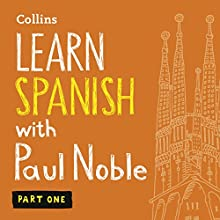 Collins Spanish with Paul Noble - Learn Spanish the Natural Way, Part 1 Audiobook by Paul Noble Narrated by Paul Noble