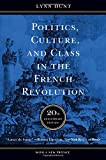 Politics, Culture, and Class in the French Revolution: With a New Preface, 20th Anniversary Edition (Studies on the History of Society and Culture, No. 1)