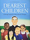 Dearest Children: A Message Inspired by Father Edward J. Flanagan
