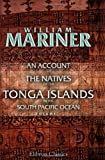 An Account of the Natives of the Tonga Islands, in the South Pacific Ocean: With an original grammar and vocabulary of their language. Compiled and ... years resident of those islands. Volume 1, John Martin;  William Mariner, 1402178050