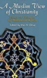 A Muslim View Of Christianity: Essays on Dialogue (Faith Meets Faith Series)