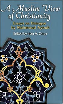 a muslim view of christianity  essays on dialogue  faith meets    a muslim view of christianity  essays on dialogue  faith meets faith series