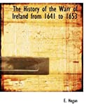 The History of the Warr of Ireland from 1641 To 1653, E. Hogan, 0554801116