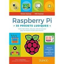 Raspberry Pi: 35 Projets Ludiques: Créez des Robots, des Jeux