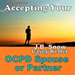 7 Step System for Accepting Your OCPD Spouse or Partner | J.B. Snow,Casey Keller