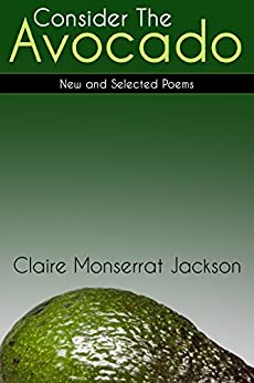 Consider the Avocado: New and Selected Poems by [Jackson, Claire Monserrat]