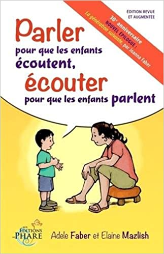 Parler pour que les enfants écoutent, écouter pour que les enfants parlent - Adèle Faber