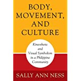 Body, Movement, and Culture: Kinesthetic and Visual Symbolism in a Philippine Community
