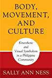 Body, Movement, and Culture: Kinesthetic and Visual Symbolism in a Philippine Community (Contemporary Ethnography)