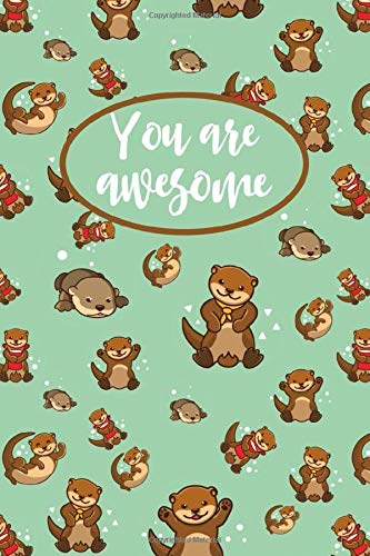 You Are Awesome Otter Journal  Otter Lined Notebook With Cute Pattern Design A Journal For Otter Lovers Otter Themed Gifts For Teens And Adults.