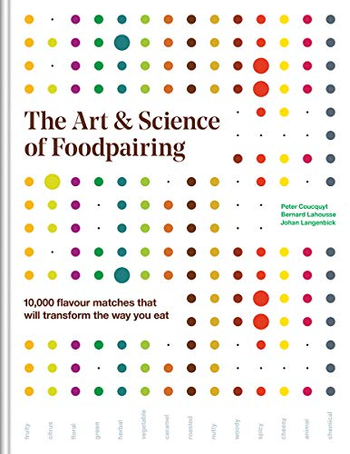 The Art and Science of Foodpairing by Peter Coucquyt, Bernard Lahousse, Johan Langenbick