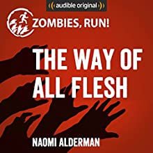 Zombies, Run!: The Way of All Flesh Audiobook by Naomi Alderman Narrated by  full cast