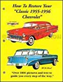 1955 1956 CHEVROLET CAR & PICKUP TRUCK COMPLETE RESTORATION MANUAL - GUIDE - FULLY-ILUSTRATED, STEP-BY-STEP INSTRUCTIONS Covers Bel Air, Bel Air Nomad, Bel Air, Townsman, Nomad, 150, 210 & Truck CHEVY 55 56
