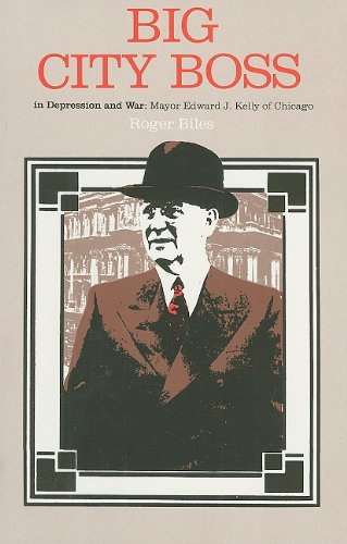 Big City Boss in Depression and War: Mayor Edward J. Kelly of Chicago