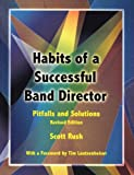 Habits of a Successful Band Director Pitfalls and Solutions, Rush, Scott, 1579995705